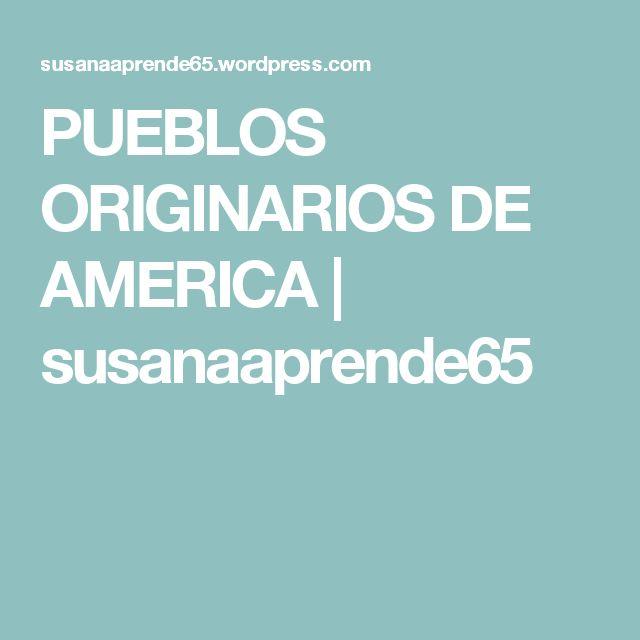 PUEBLOS ORIGINARIOS DE AMERICA | susanaaprende65