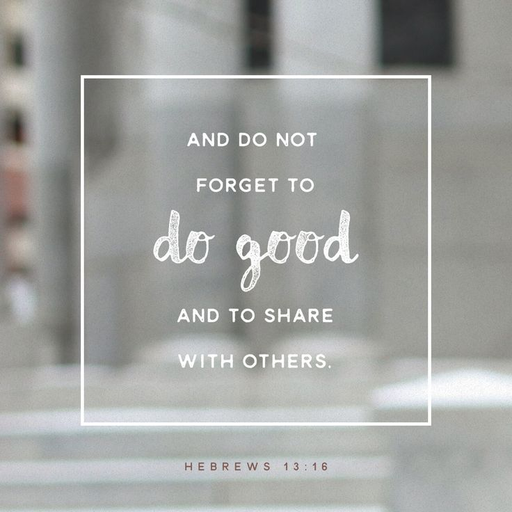 """But do not forget to do good and to share, for with such sacrifices God is well pleased."" ‭‭Hebrews‬ ‭13:16‬ ‭NKJV‬‬"