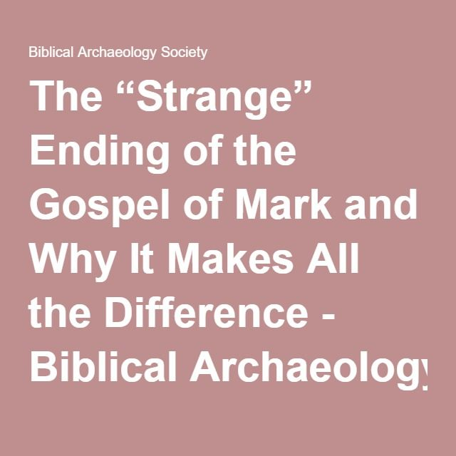 """The """"Strange"""" Ending of the Gospel of Mark and Why It Makes All the Difference - Biblical Archaeology Society"""