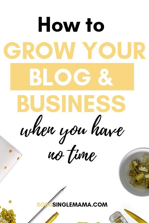 How To Grow Your Blog And Business When You Have No Time Blog