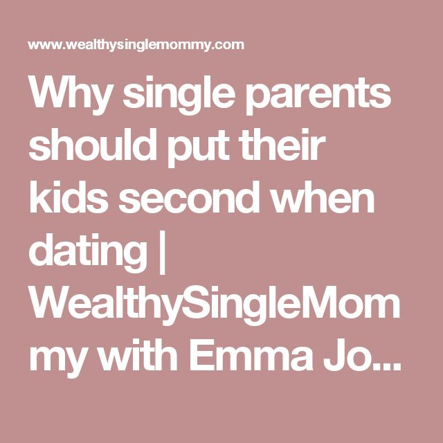 Why single parents should put their kids second when dating | WealthySingleMommy with Emma Johnson