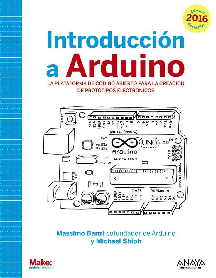 Introducción a Arduino : la plataforma de código abierto para la creación de prototipos electrónicos : edición 2016 / Massimo Banzi, Michael Shiloh