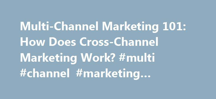 Multi-Channel Marketing 101: How Does Cross-Channel Marketing Work? #multi #channel #marketing #strategies http://louisville.remmont.com/multi-channel-marketing-101-how-does-cross-channel-marketing-work-multi-channel-marketing-strategies/  # Multi-Channel Marketing 101: How Does Cross-Channel Marketing Work? Today we're talking about multi-channel marketing – what it is, why it matters, and how to use it in order to better your business. Multi-Channel Marketing Definition Multi-channel…
