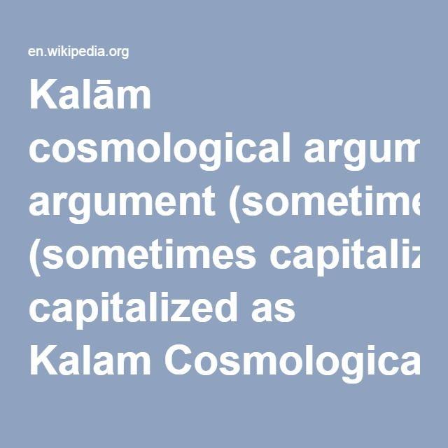 the best cosmological argument ideas william kalauml129m cosmological argument sometimes capitalized as kalam cosmological argument abbreviated kca
