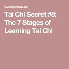 Tai Chi Secret #8: The 7 Stages of Learning Tai Chi