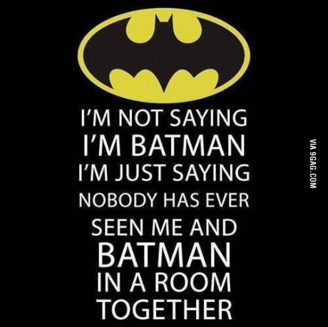 Im not saying, Im Batman!