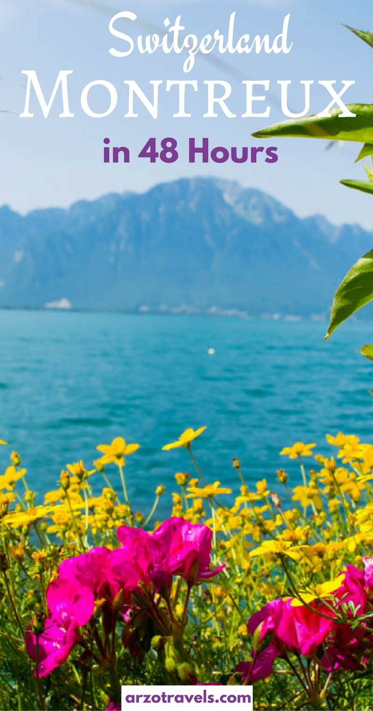 Find out ho two spend 48 hours in beautiful Montreux, Switzerland - a place that should be on your itinerary for Switzerland- Lake Geneva. Schweiz.