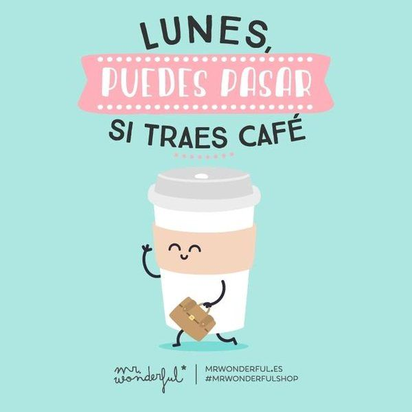 ¡Buenos días! Lunes, puedes pasar si traes café :D #FelizLunes #disfrutadelavida via @mrwonderful_