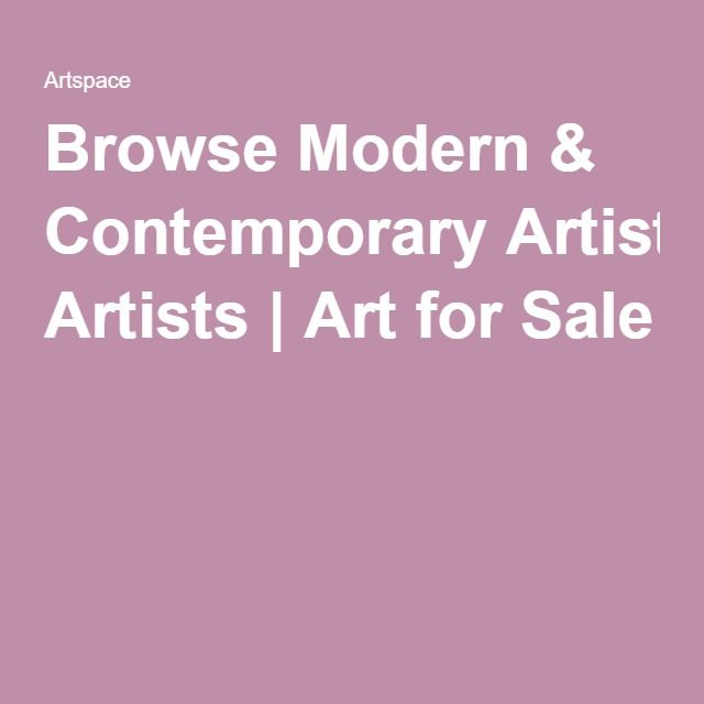 Browse Modern & Contemporary Artists | Art for Sale