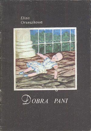 Dobra pani, Eliza Orzeszkowa, KAW, 1985, http://www.antykwariat.nepo.pl/dobra-pani-eliza-orzeszkowa-p-13819.html