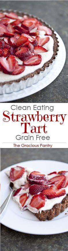 Clean Eating Grain Free, Dairy Free, Strawberry Tart. A wonderful…