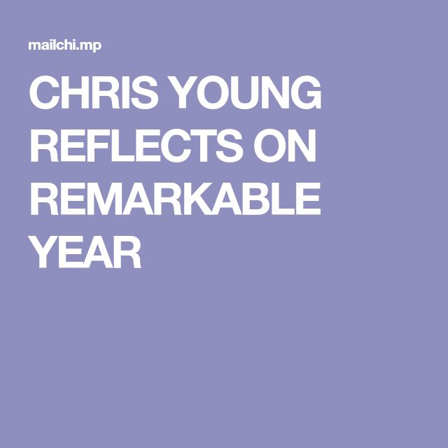 CHRIS YOUNG REFLECTS ON REMARKABLE YEAR