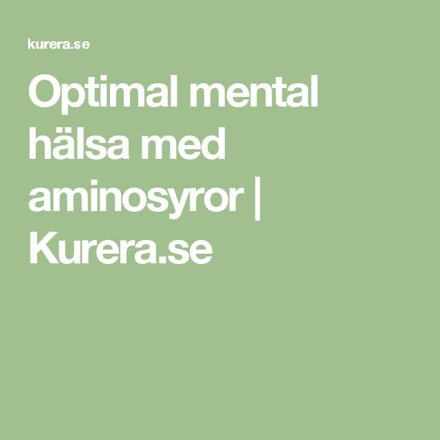 Optimal mental hälsa med aminosyror | Kurera.se
