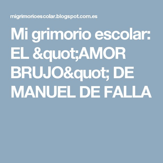 """Mi grimorio escolar: EL """"AMOR BRUJO"""" DE MANUEL DE FALLA"""