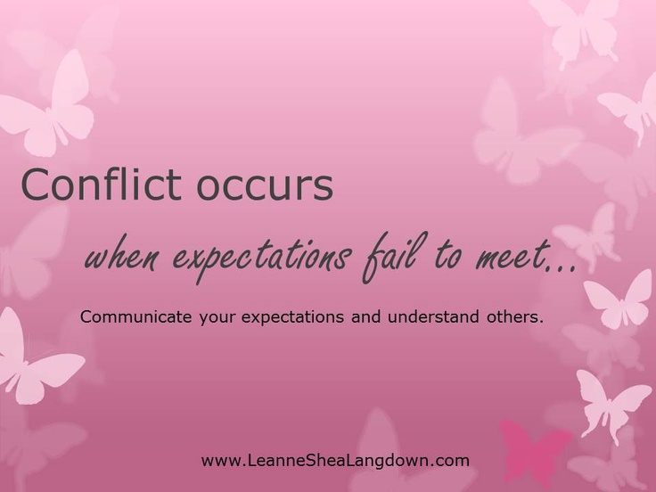 Conflict occurs when expectations fail to meet