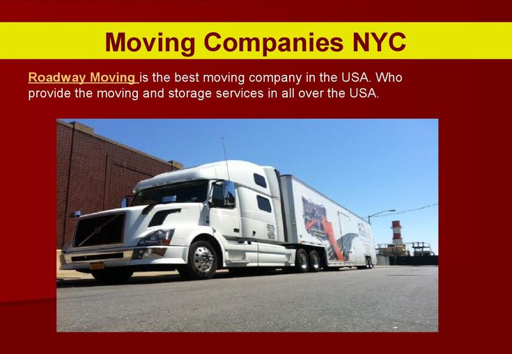 Moving companies nyc  Roadway is a professional moving company in NYC that has all the logistical, packing, and storage capabilities to move your family anywhere. At Roadway we specialize in local and NJ Movers.