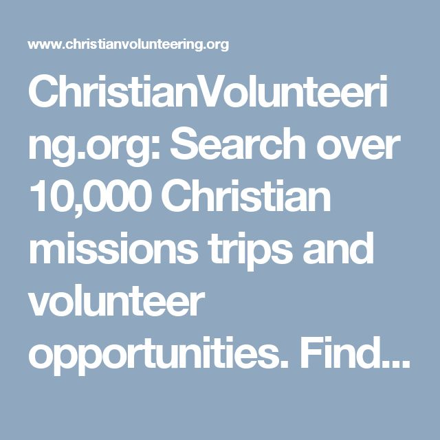ChristianVolunteering.org: Search over 10,000 Christian missions trips and volunteer opportunities. Find opportunities in orphanages, medical missions, urban ministry, Christian internships, and church volunteering.