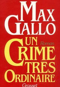 Un crime très ordinaire par Max Gallo