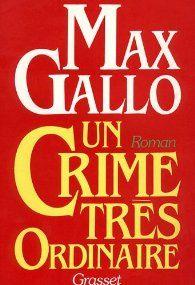 Un crime très ordinaire par Max Gallo