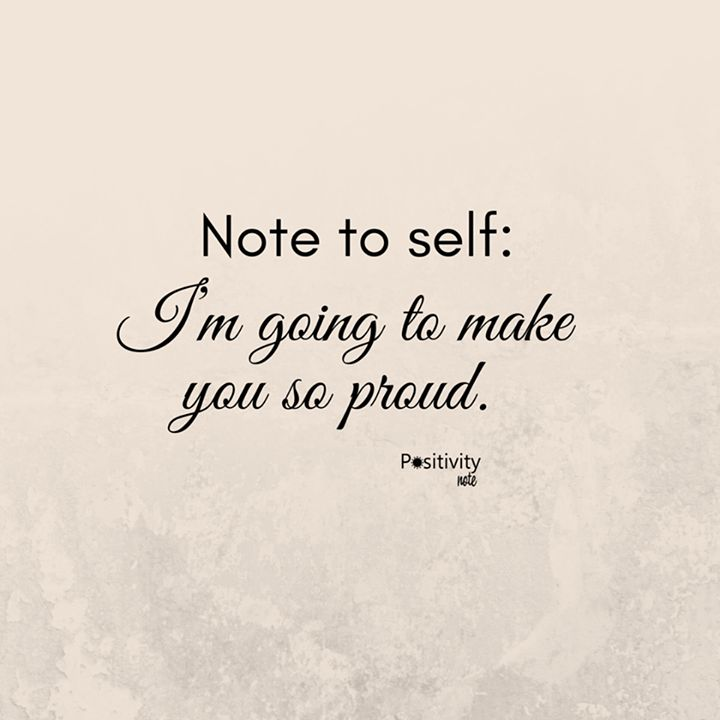 Note to self: Im going to make you so proud. #positivitynote #upliftingyourspirit
