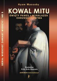 Kowal mitu. Święty Paweł i wynalazek chrześcijaństwa - Hyam Maccoby (111601) - Lubimyczytać.pl