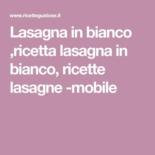 Lasagna in bianco ,ricetta lasagna in bianco, ricette lasagne -mobile