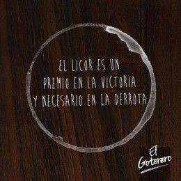El licor es un premio en la victoria y necesario en la derrota. El Goterero