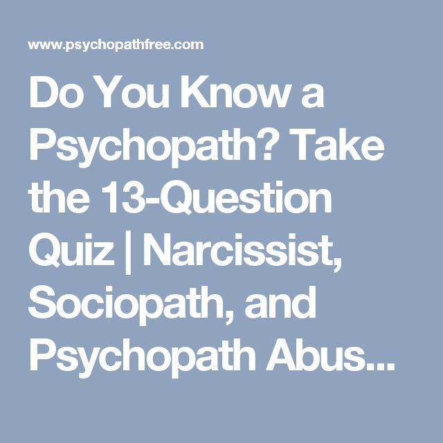 Do You Know a Psychopath? Take the 13-Question Quiz | Narcissist, Sociopath, and Psychopath Abuse Recovery