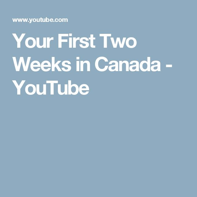 Your First Two Weeks in Canada - YouTube