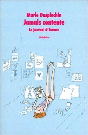 Jamais contente : Le journal d'Aurore et les autres Marie Desplechin