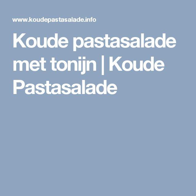 Koude pastasalade met tonijn | Koude Pastasalade