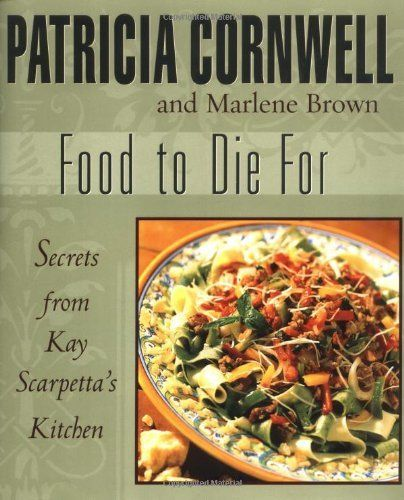 Food To Die For Secrets From Kay Scarpetta S Kitchen