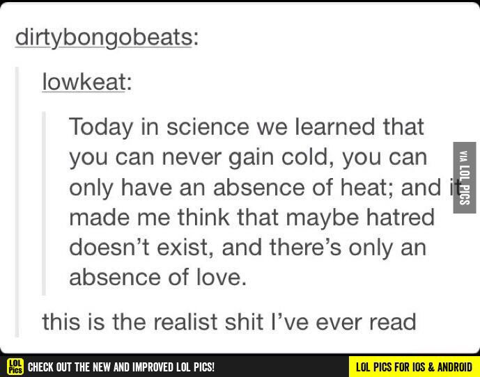 ACTUALLY the opposite of love or hate is indifference. Hate is not an absence of love it's an anti-love negative emotion