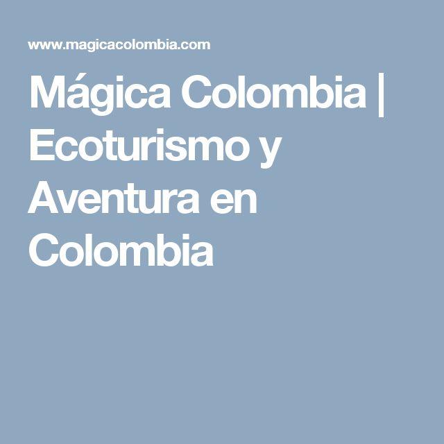 Mágica Colombia | Ecoturismo y Aventura en Colombia