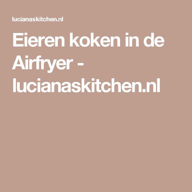 Eieren koken in de Airfryer - lucianaskitchen.nl