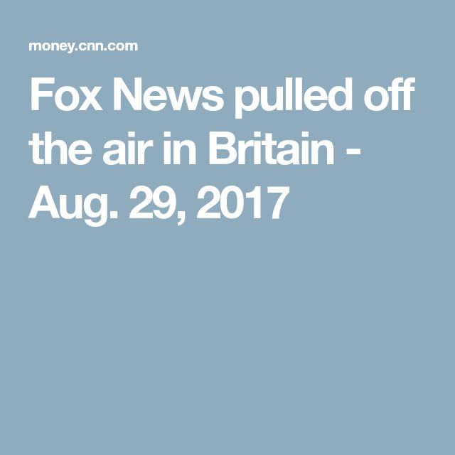 Fox News pulled off the air in Britain - Aug. 29, 2017