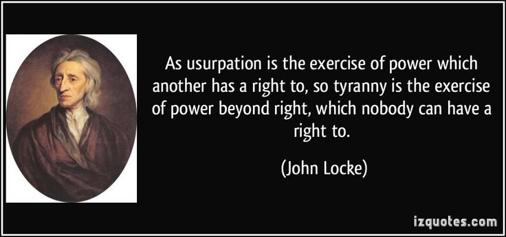 John+Locke+Natural+Rights+Quote | ... of power beyond right, which nobody can have a right to. - John Locke