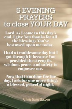 5 evening prayers to close the day. Father God, thank you that I can approach you anytime to seek your face. Thank you that you would never turn me away.