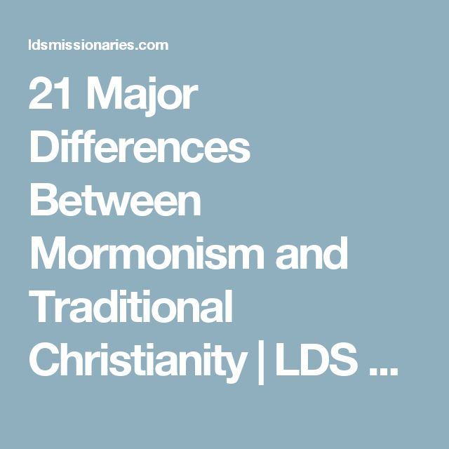21 Major Differences Between Mormonism and Traditional Christianity | LDS Missionaries