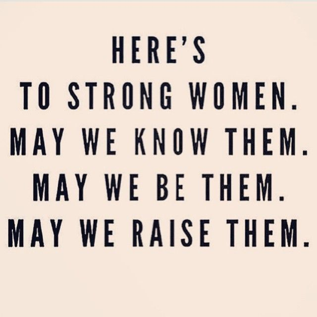 Here's to strong women. May we know them. May we be them. May we raise them. #wisdom #affirmations #women