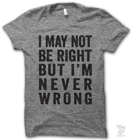 I May Not Be Right Shirt