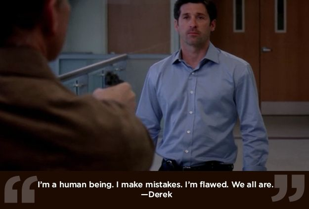 """I'm a human being. I make mistakes. I'm flawed. We all are."" Derek Shepherd, Grey's Anatomy quotes"