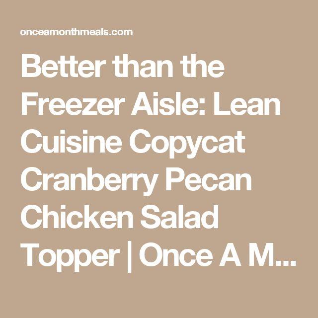 Better than the Freezer Aisle: Lean Cuisine Copycat Cranberry Pecan Chicken Salad Topper   Once A Month Meals