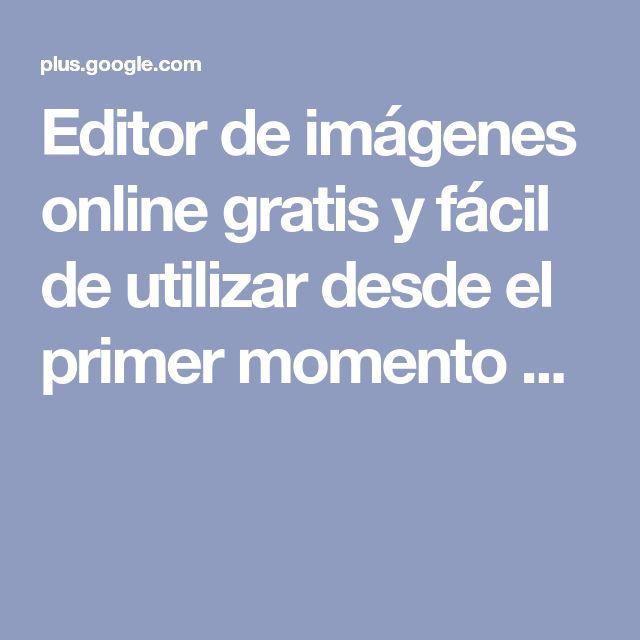 Editor de imágenes online gratis y fácil de utilizar desde el primer momento ...