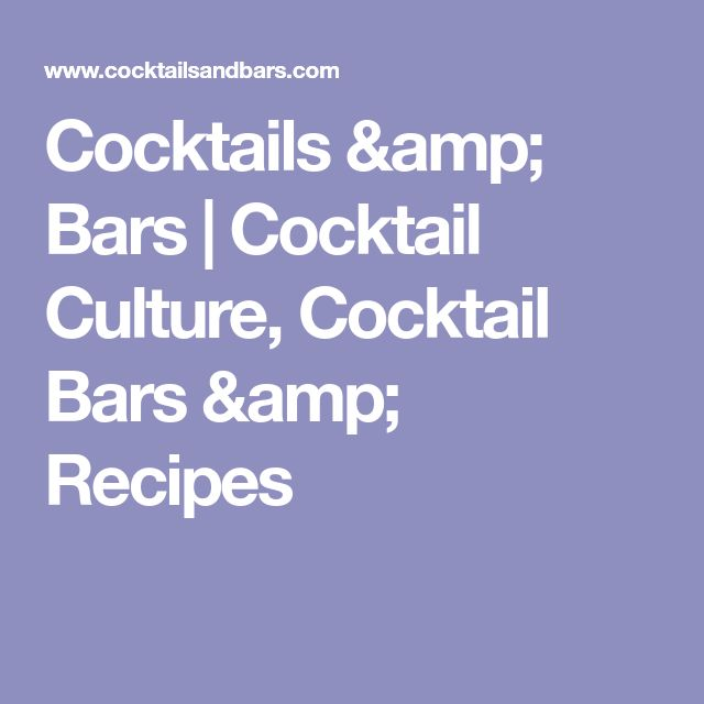 Cocktails & Bars | Cocktail Culture, Cocktail Bars & Recipes