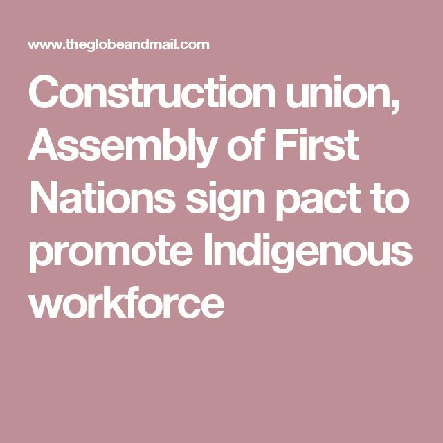 Construction union, Assembly of First Nations sign pact to promote Indigenous workforce