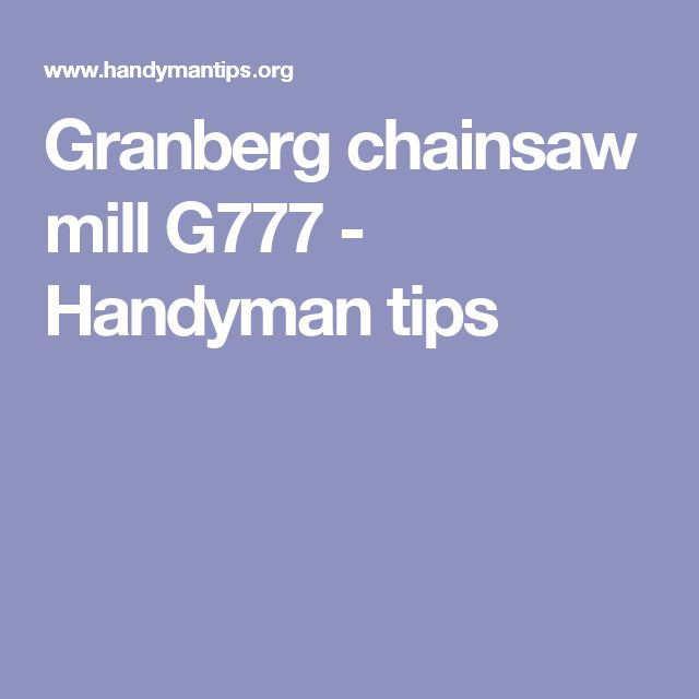 Granberg chainsaw mill G777 - Handyman tips