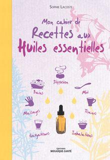Mon cahier de recettes aux huiles essentielles de Sophie Lacoste
