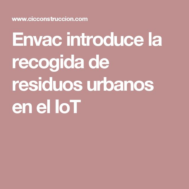 Envac introduce la recogida de residuos urbanos en el IoT