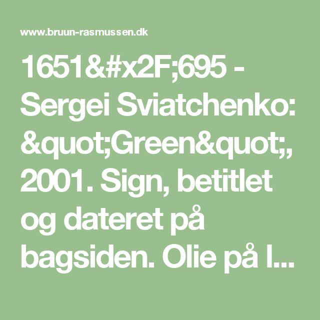 """1651/695 - Sergei Sviatchenko: """"Green"""", 2001. Sign, betitlet og dateret på bagsiden. Olie på lærred. 95 x 80."""